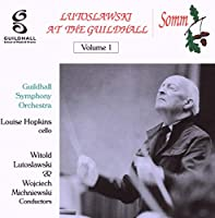 Lutoslawski at the Guildhall Vol. 1
