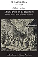 Life and Death on the Plantations: Selected Jesuit Letters from the Caribbean