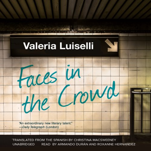 Faces in the Crowd                   By:                                                                                                                                 Valeria Luiselli                               Narrated by:                                                                                                                                 Armando Durán,                                                                                        Roxanne Hernandez                      Length: 5 hrs and 3 mins     3 ratings     Overall 3.7