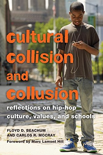 Cultural Collision and Collusion: Reflections on Hip-Hop Culture, Values, and Schools- Foreword by Marc Lamont Hill (Edu