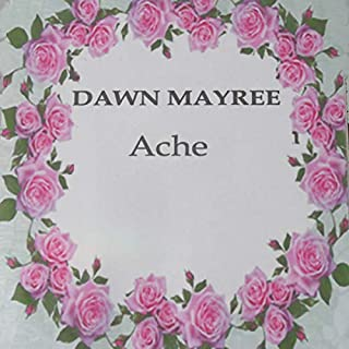 ACHE                   By:                                                                                                                                 Dawn Mayree                               Narrated by:                                                                                                                                 Dawn Mayree                      Length: 36 mins     Not rated yet     Overall 0.0