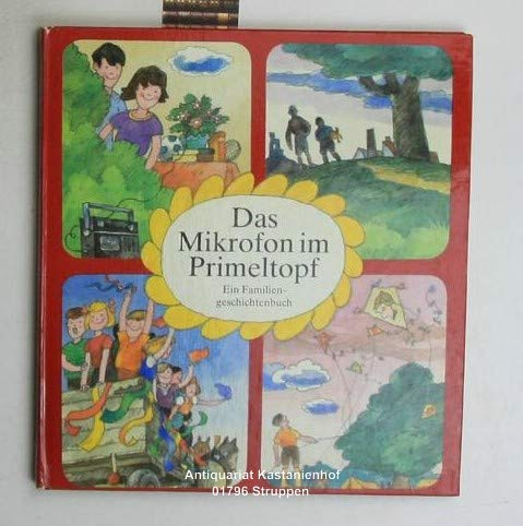 Das Mikrofon im Primeltopf; Ein Familiengeschichtenbuch