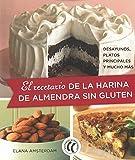 El recetario de la harina de almendra sin gluten. Desayunos, platos principales y mucho más