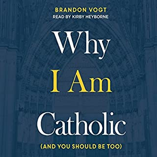 Why I Am Catholic     (And You Should Be Too)              By:                                                                                                                                 Brandon Vogt                               Narrated by:                                                                                                                                 Kirby Heyborne                      Length: 4 hrs and 34 mins     35 ratings     Overall 4.7