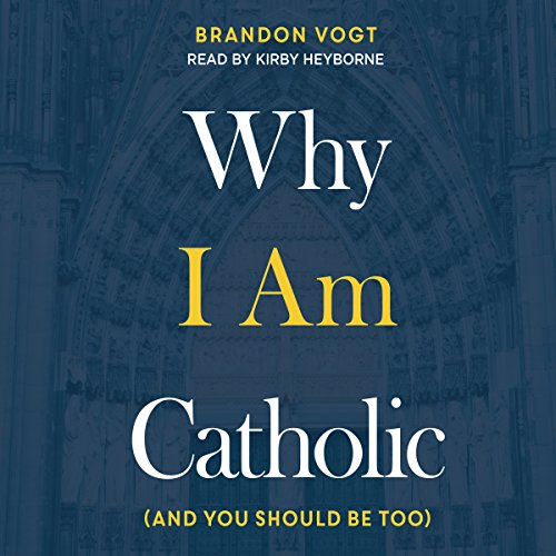 Why I Am Catholic     (And You Should Be Too)              By:                                                                                                                                 Brandon Vogt                               Narrated by:                                                                                                                                 Kirby Heyborne                      Length: 4 hrs and 34 mins     Not rated yet     Overall 0.0