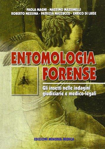 Entomologia forense. Gli insetti nelle indagini giudiziarie e medico-legali