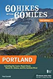 60 Hikes Within 60 Miles: Portland: Including the Coast, Mount Hood, Mount St. Helens, and the Santiam River