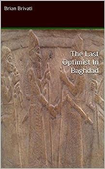 The Last Optimist In Baghdad by [Brian Brivati]