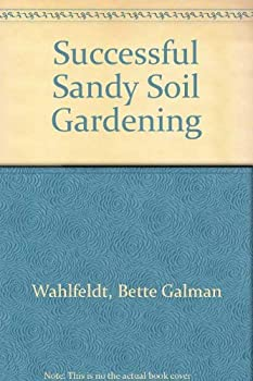 Successful Sandy Soil Gardening 0830610685 Book Cover