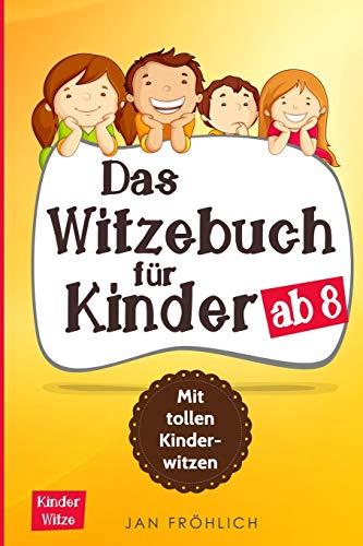 Das Witzebuch für Kinder ab 8: Mit tollen Kinderwitzen
