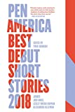 PEN America Best Debut Short Stories 2018: PEN America Best Debut Short Stories