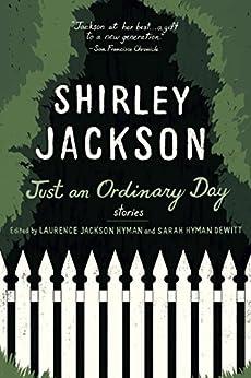 Just an Ordinary Day: Stories by [Shirley Jackson, Laurence Hyman, Sarah Hyman DeWitt]