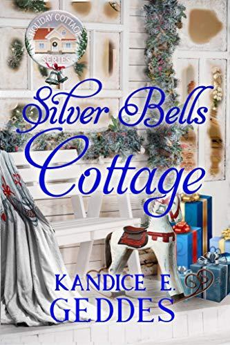 Silver Bells Cottage (Holiday Cottage Series Book 3) by [Kandice E. Geddes, v mckevitt]