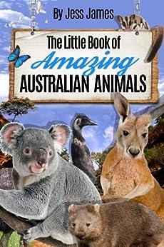 The Little Book of Amazing Australian Animals (The Little Book of Amazing Animals 2) by [Jess James]