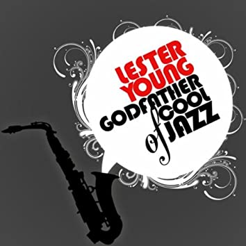 Lester Young - Godfather of Cool Jazz
