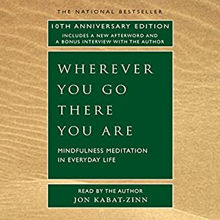 Wherever You Go There You Are                   Written by:                                                                                                                                 Jon Kabat-Zinn                               Narrated by:                                                                                                                                 Jon Kabat-Zinn                      Length: 3 hrs and 9 mins     23 ratings     Overall 4.4