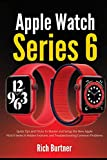 Apple Watch Series 6: Quick Tips and Tricks To Master and Setup the New Apple Watch Series 6 Hidden Features and Troubleshooting Common Problems