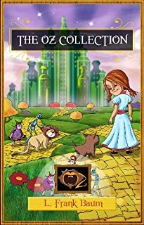 The Wizard of Oz Collection: The Wonderful Wizard of Oz, The Marvellous Land of Oz, Ozma of Oz, Dorothy and the Wizard in ...