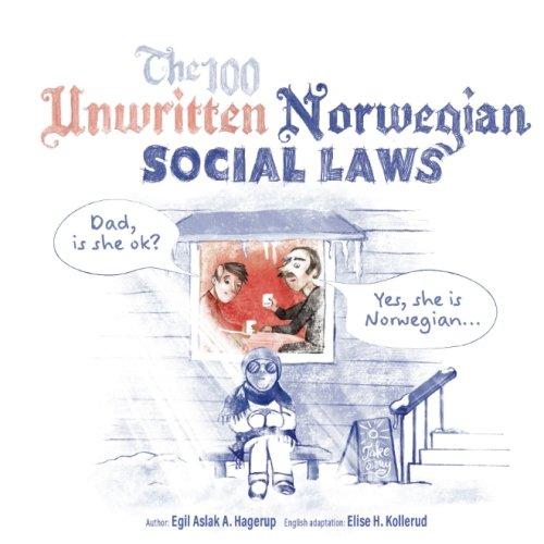 Compare Textbook Prices for The 100 Unwritten Norwegian Social Laws 1 Edition ISBN 9788293622062 by Hagerup, Egil Aslak Aursand,Kollerud, Elise H,Øyen, Cecilie,Vangen, Ann Kristin