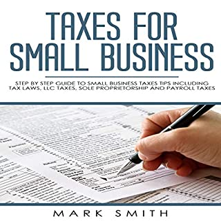 Taxes for Small Business: Step by Step Guide to Small Business Taxes Tips Including Tax Laws, LLC Taxes, Sole Proprietorship and Payroll Taxes audiobook cover art