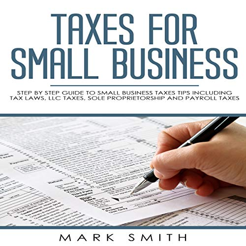Taxes for Small Business: Step by Step Guide to Small Business Taxes Tips Including Tax Laws, LLC Taxes, Sole Proprietorship and Payroll Taxes cover art
