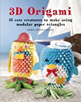 3D Origami: 15 cute creatures to make using modular paper triangles by Maria Angela Carlessi(2016-06-20)