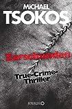 Zerschunden: True-Crime-Thriller (Die Fred Abel-Reihe, Band 1) - Michael Tsokos