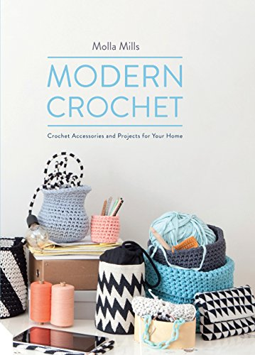 Modern Crochet: Crochet Accessories and Projects for Your Home By Molla Mills
