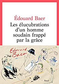 Les élucubrations d'un homme soudain frappé par la grâce par Edouard Baer