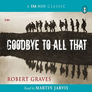 Goodbye to All That                   Written by:                                                                                                                                 Robert Graves                               Narrated by:                                                                                                                                 Martin Jarvis                      Length: 4 hrs and 58 mins     3 ratings     Overall 5.0