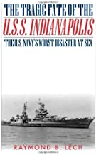 The Tragic Fate of the U.S.S. Indianapolis: The U.S. Navy's Worst Disaster at Sea