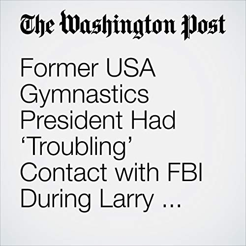 Former USA Gymnastics President Had 'Troubling' Contact with FBI During Larry Nassar Investigation copertina
