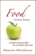 Food: A Love Story: A Modern Day Parable for Everyone Who Eats