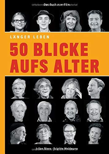 50 Blicke aufs Alter: Das Buch zum Film LÄNGER LEBEN mit Fotografien von Brigitte Weidmann und einem Vorwort von Reimer Gronemeyer