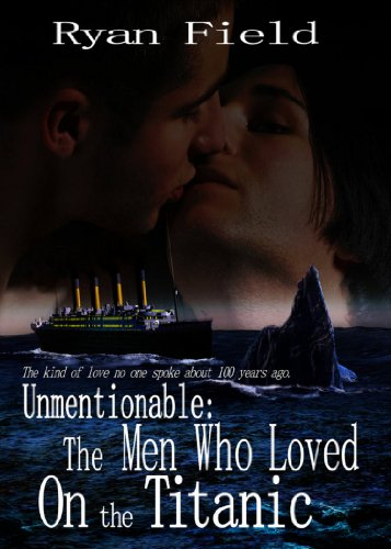 Unmentionable: The Men Who Loved On The Titanic by [Ryan Field]