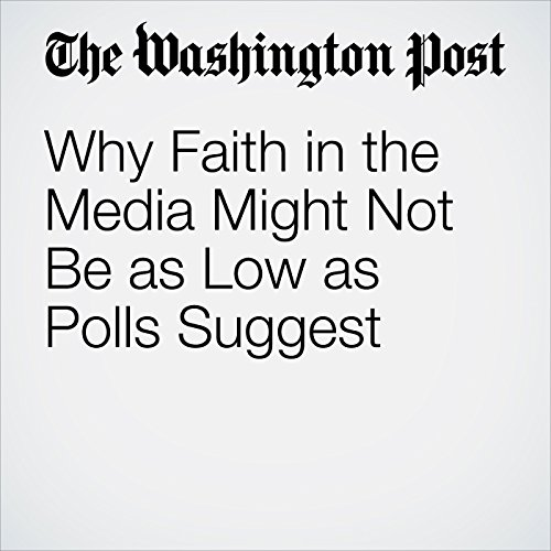 Why Faith in the Media Might Not Be as Low as Polls Suggest copertina