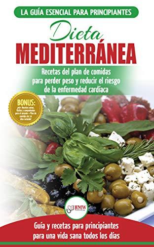 Dieta Mediterránea: Guía Para Principiantes Y Libro De Cocina Para Reducir El...