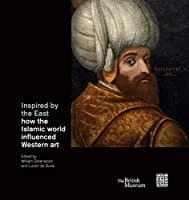 Inspired by the East: How the Islamic World Influenced Western Art
