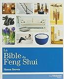 La Bible du Feng Shui - Un guide détaillé pour améliorer votre maison, votre santé, vos finances et votre vie