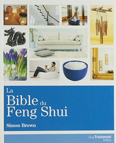 Feng Shui Biblia: zure etxea, osasuna, finantzak eta bizitza hobetzeko gida zehatza