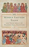 101 Middle Eastern Tales and Their Impact on Western Oral Tradition (Series in Fairy-Tale Studies)