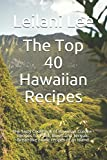The Top 40 Hawaiian Recipes: The Tasty Cookbook of Hawaiian Cuisine - Recipes for Poke, Bowls and Teriyaki. Dreamlike exotic recipes of an island.