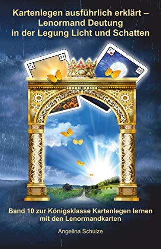 Kartenlegen ausführlich erklärt - Lenormand Deutung in der Legung Licht und Schatten: Königsklasse Kartenlegen lernen mit den Lenormandkarten