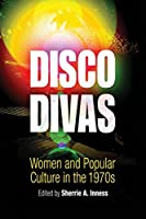 Disco Divas: Women and Popular Culture in the 1970s