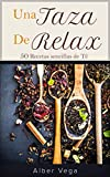 Una taza de relax: 50 sencillas recetas de té de hierbas, raíces, flores y frutas para disfrutar de un momento de relax y bienestar saludable