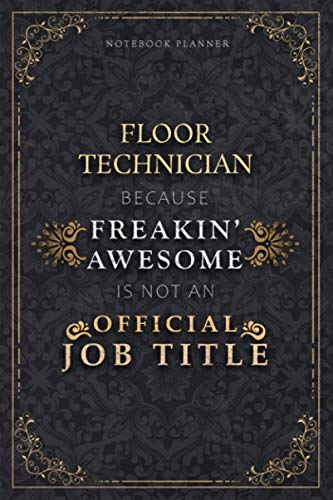 Notebook Planner Floor Technician Because Freakin' Awesome Is Not An Official Job Title Luxury Cover: Personal Budget, Homeschool, Budget, Schedule, ... 120 Pages, Life, Monthly, 5.24 x 22.86 cm