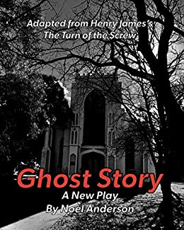 GHOST STORY: A new stage adaption of The Turn of the Screw by Henry James by [Noel Anderson]