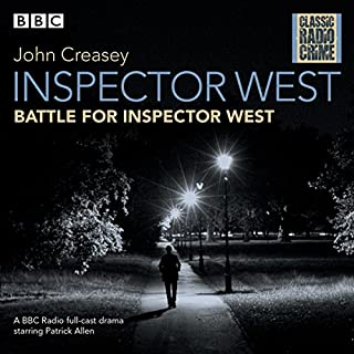 Inspector West: Battle for Inspector West     Classic Radio Crime              By:                                                                                                                                 John Creasey                               Narrated by:                                                                                                                                 Patrick Allen,                                                                                        Sarah Lawson,                                                                                        full cast                      Length: 3 hrs and 40 mins     19 ratings     Overall 4.9