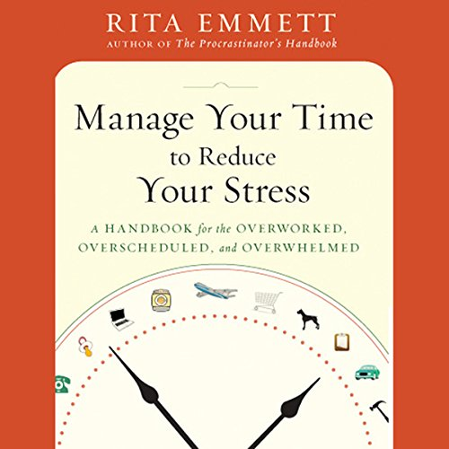 Manage Your Time to Reduce Your Stress Audiobook By Rita Emmett cover art