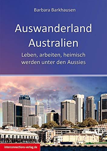 Auswanderland Australien: Leben, arbeiten, heimisch werden unter den Aussies (Jobs, Praktika, Studium 67)